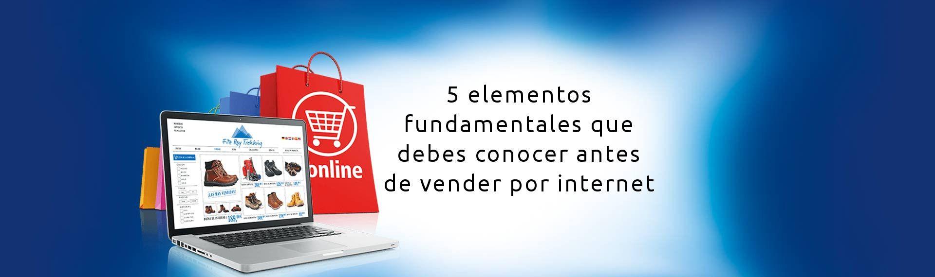 5 elementos fundamentales para vender por internet